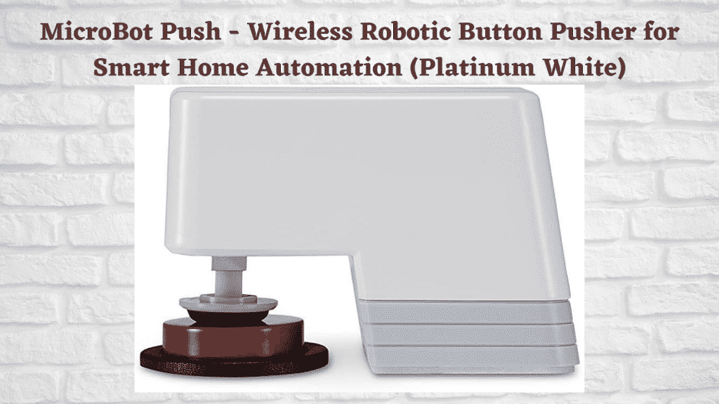 MicroBot Push - Wireless Robotic Button Pusher for Smart Home Automation (Platinum White)