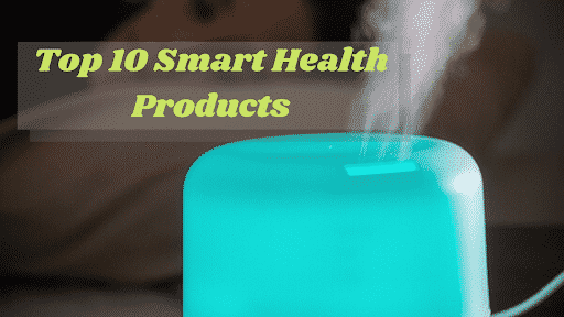 Top 10 Smart Health Products