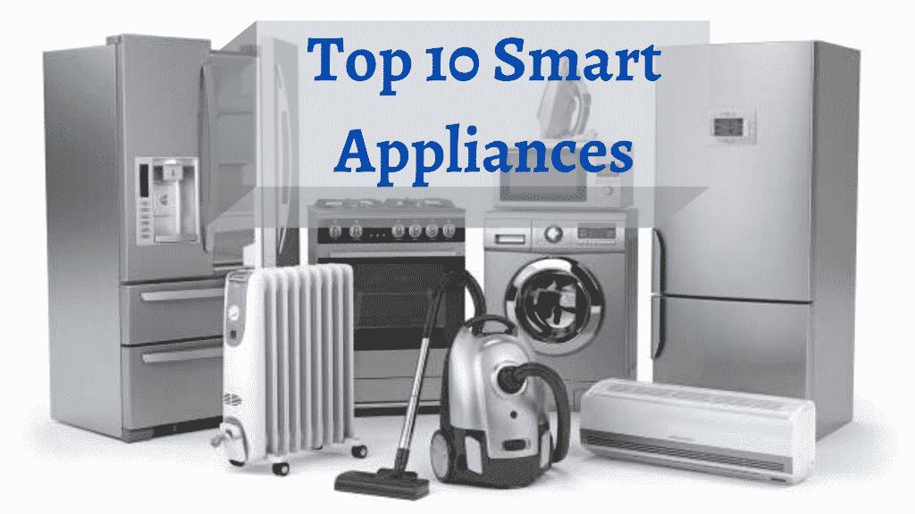 Top 10 Smart Appliances