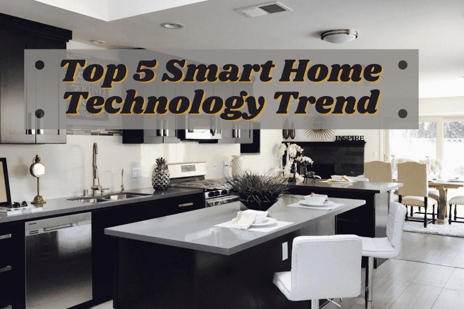 Top 5 Smart Home Technology Trends
