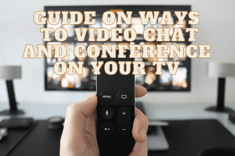 Guide On Ways To Video Chat And Conference On Your TV