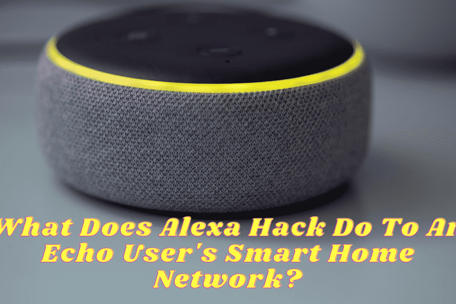 What Does Alexa Hack Do To An Echo User's Smart Home Network?