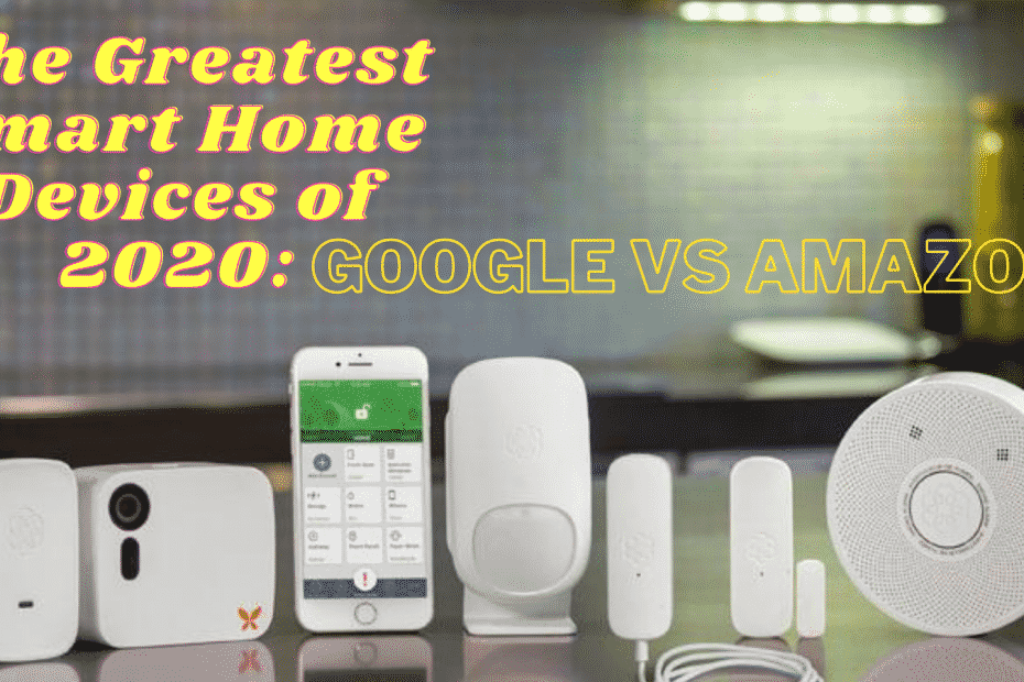 The Greatest Smart Home Devices of 2020: Google vs Amazon