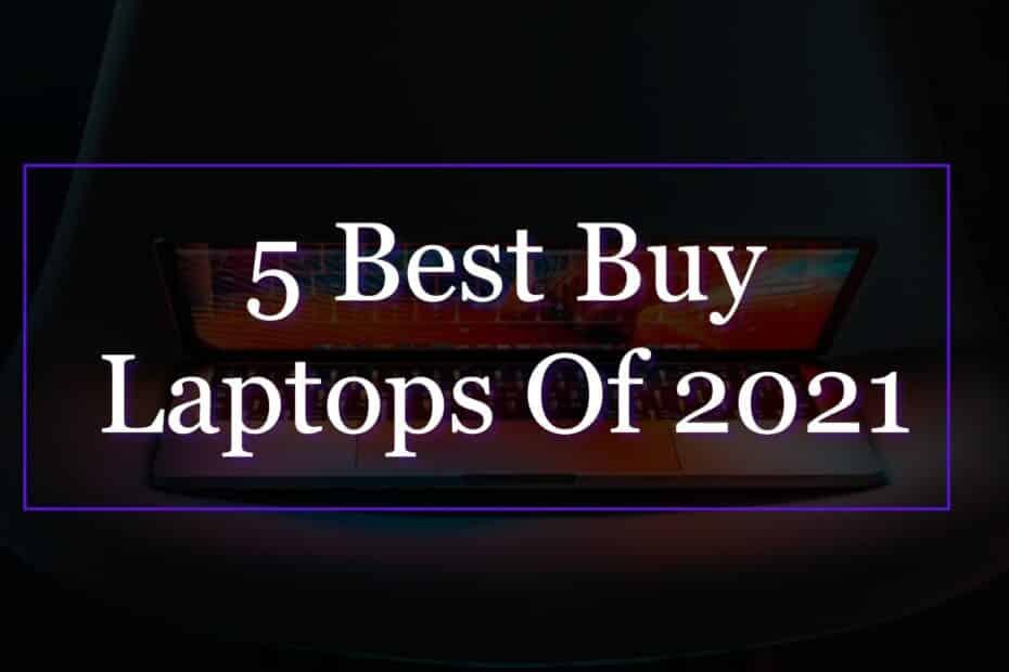 5 Best Buy Laptops Of 2021