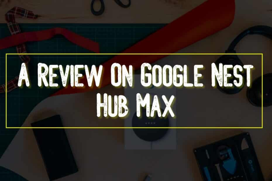 A Review On Google Nest Hub Max
