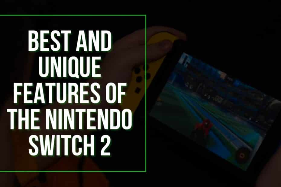 Best And Unique Features Of The Nintendo Switch 2