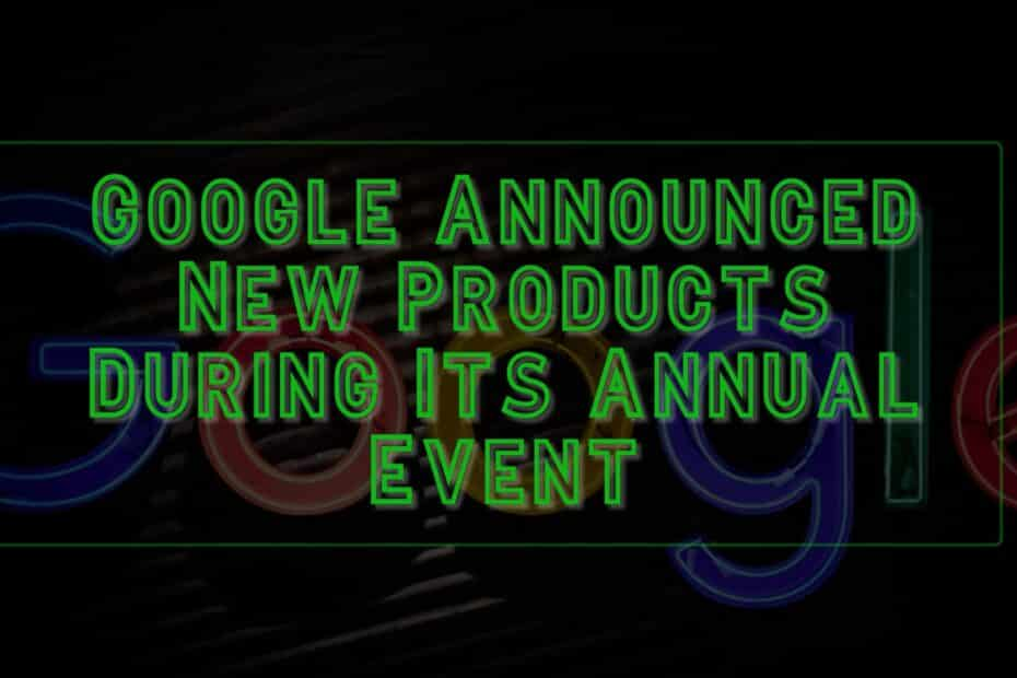 Google Announced New Products During Its Annual Event