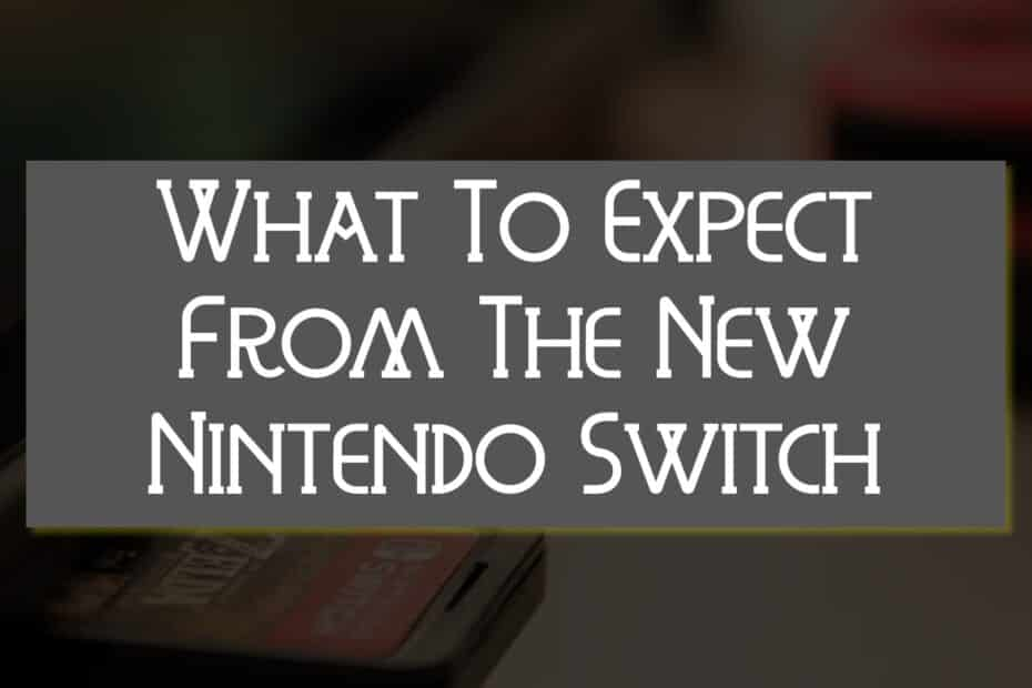 What To Expect From The New Nintendo Switch