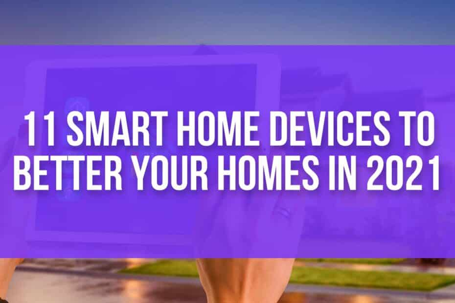 11 Smart Home Devices To Better Your Homes In 2021