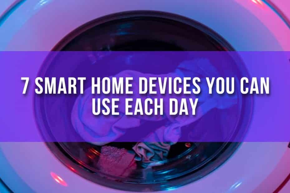 7 Smart Home Devices You Can Use Each Day