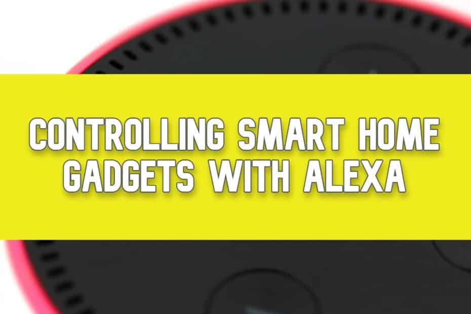 Controlling Smart Home Gadgets With Alexa