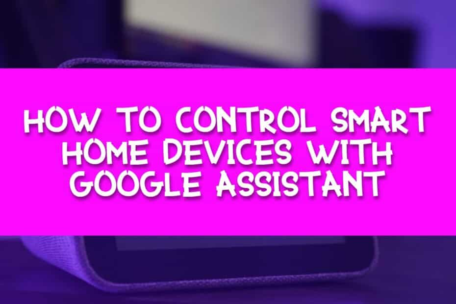 How To Control Smart Home Devices With Google Assistant