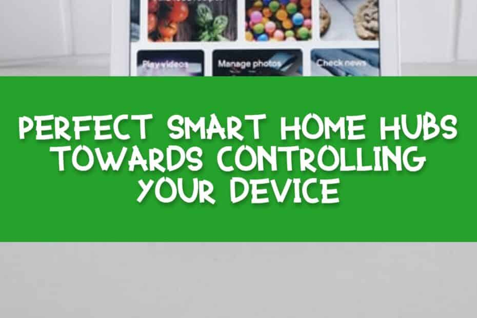 Perfect Smart Home Hubs Towards Controlling Your Device