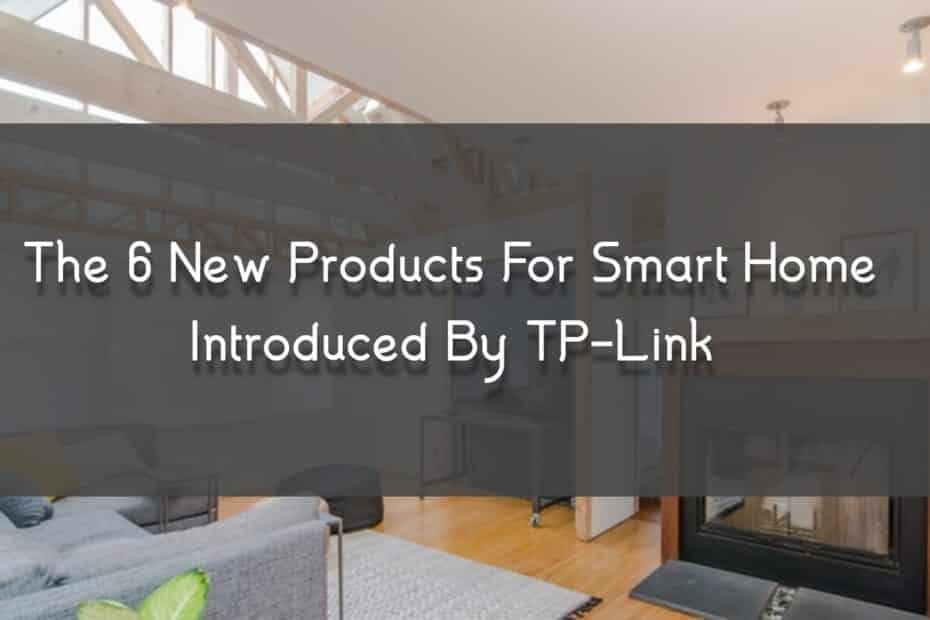 The 6 New Products For Smart Home Introduced By TP-Link