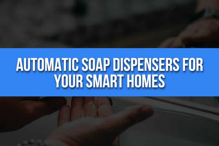 Automatic Soap Dispensers For Your Smart Homes